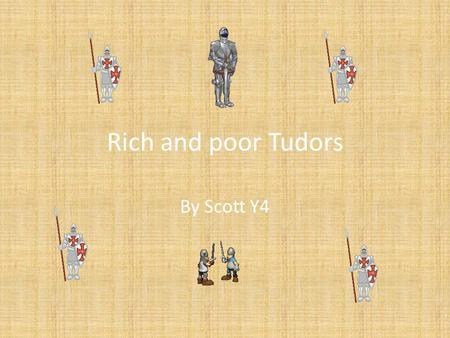 Rich and poor Tudors By Scott Y4. What did poor people do for A JOB? The common jobs during the Tudor times were farming, craft-making and tool making.