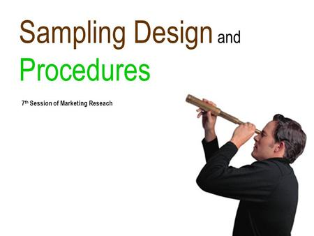 Sampling Design and Procedures 7 th Session of Marketing Reseach.