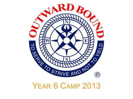 "Y EAR 6 C AMP 2013. Outward Bound HK KEY POINTS Since 1970 = First outdoor provider in greater China Only accredited provider by the ""Association of Experiential."