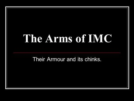 The Arms of IMC Their Armour and its chinks.. Television Cons To many channels - fragmented City/geographical High Costs Clutter Fleeting Exposure Production.