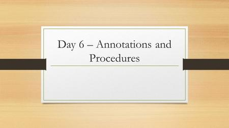 Day 6 – Annotations and Procedures. Objectives Understand the importance and usage of prepositional phrases. Analyze a work of fiction for author's point.