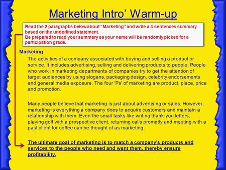 Marketing Intro' Warm-up Marketing The activities of a company associated with buying and selling a product or service. It includes advertising, selling.