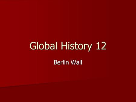 Global History 12 Berlin Wall. What they wanted The West Prevent USSR from gaining control of East Germany Prevent USSR from gaining control of East Germany.