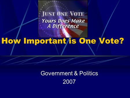 How Important is One Vote? Government & Politics 2007.
