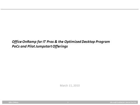 Office OnRamp for IT Pros & the Optimized Desktop Program PoCs and Pilot Jumpstart Offerings March 11, 2010.
