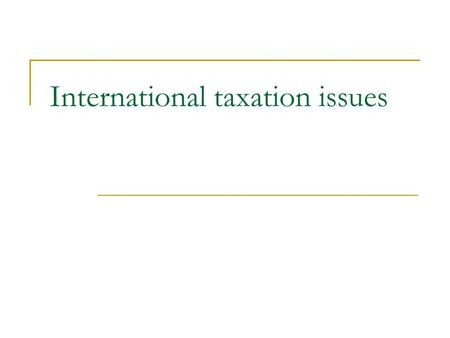 International taxation issues. Double taxation problem 1. Conflict- two residences Persons/companies who are residents of both of the Countries. 2. Conflict-