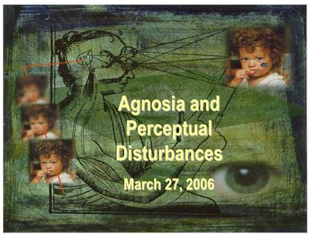 Agnosia and Perceptual Disturbances March 27, 2006.