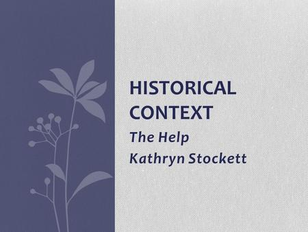 The Help Kathryn Stockett HISTORICAL CONTEXT. What are Civil Rights? The rights of citizens to political and social freedom and equality. The Civil Rights.