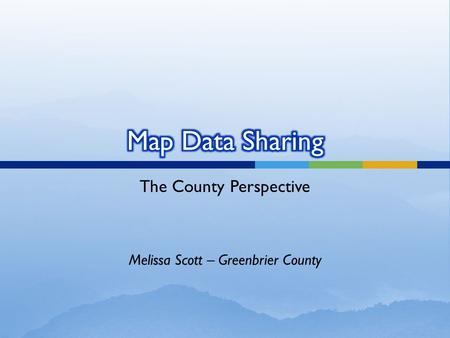 The County Perspective Melissa Scott – Greenbrier County.
