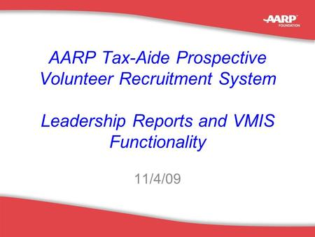 1 AARP Tax-Aide Prospective Volunteer Recruitment System Leadership Reports and VMIS Functionality 11/4/09.