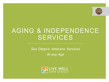 AGING & INDEPENDENCE SERVICES San Diego's Veterans Services At any Age.