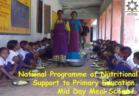 1 National Programme of Nutritional Support to Primary Education. Mid Day Meal Scheme.