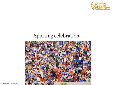 © FAB and AHDB 2011 Sporting celebration. © FAB and AHDB 2011 Sporting celebration There are many national and international sporting events that celebrate.