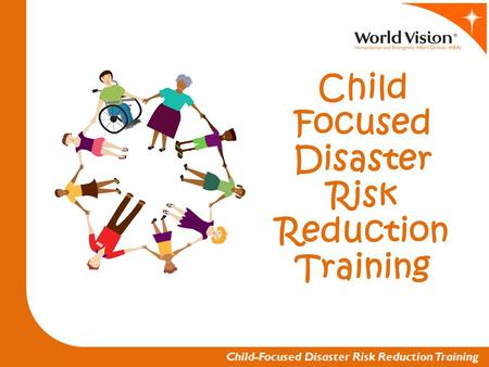 Child Focused Disaster Risk Reduction Training. Module 1 Rationale of CF DRR.