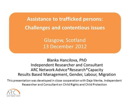 Assistance to trafficked persons: Challenges and contentious issues Glasgow, Scotland 13 December 2012 Blanka Hancilova, PhD Independent Researcher and.