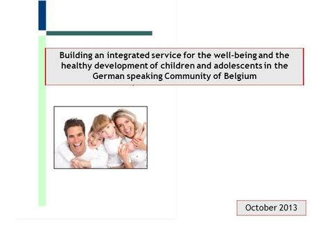 October 2013 Building an integrated service for the well-being and the healthy development of children and adolescents in the German speaking Community.