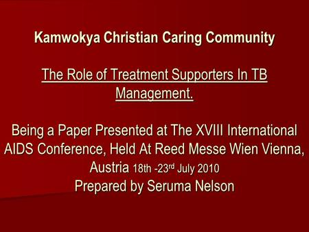 Kamwokya Christian Caring Community The Role of Treatment Supporters In TB Management. Being a Paper Presented at The XVIII International AIDS Conference,