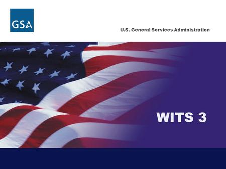 U.S. General Services Administration WITS 3. 2 Background A Cornerstone in the Nationwide Local Service Program Largest Metropolitan Area Acquisition.