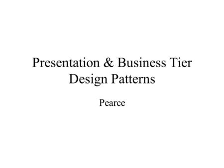 Presentation & Business Tier Design Patterns Pearce.