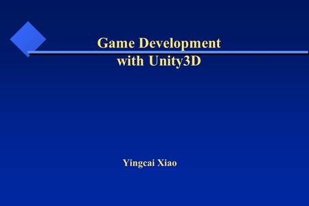 Yingcai Xiao Game Development with Unity3D. Outline IDE Engine Assets Tutorial Examples Inside.
