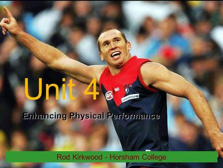 Unit 4 Enhancing Physical Performance Rod Kirkwood - Horsham College.