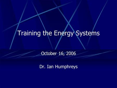 Training the Energy Systems October 16, 2006 Dr. Ian Humphreys.