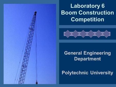 Laboratory 6 Boom Construction Competition General Engineering Department Polytechnic University.