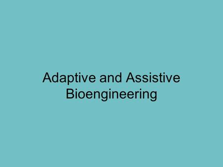 Adaptive and Assistive Bioengineering. What is Engineering? Engineering is the process of creating technology. Name some examples of technology that engineers,