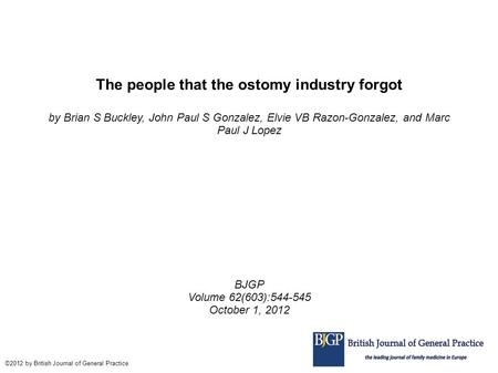 The people that the ostomy industry forgot by Brian S Buckley, John Paul S Gonzalez, Elvie VB Razon-Gonzalez, and Marc Paul J Lopez BJGP Volume 62(603):544-545.