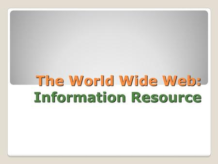 The World Wide Web: Information Resource. Hock, Randolph. The Extreme Searcher's Internet Handbook. 2 nd ed. CyberAge Books: Medford. (2007). Internet.