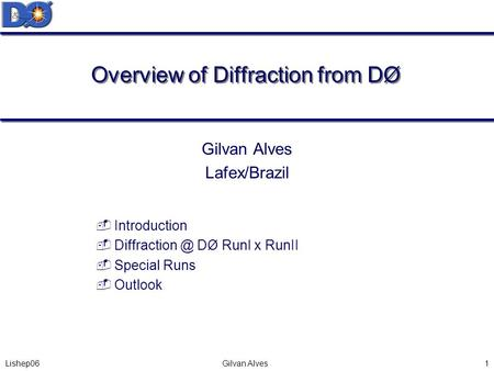 Lishep06 Gilvan Alves1 Overview of Diffraction from DØ Gilvan Alves Lafex/Brazil  Introduction  DØ RunI x RunII  Special Runs  Outlook.