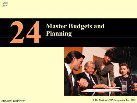 © The McGraw-Hill Companies, Inc., 2002 Slide 24-1 McGraw-Hill/Irwin 24 Master Budgets and Planning.