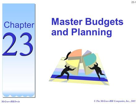 McGraw-Hill/Irwin © The McGraw-Hill Companies, Inc., 2005 23-1 Master Budgets and Planning Chapter 23.