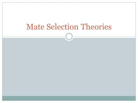 Mate Selection Theories. FANNIES DREAM What was she looking for? What was she like? What did she get? Why did she marry?
