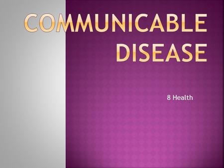 8 Health  Disease- an illness that affects the proper functioning of the body or mind  Communicable Diseases- diseases that can be passed from one.
