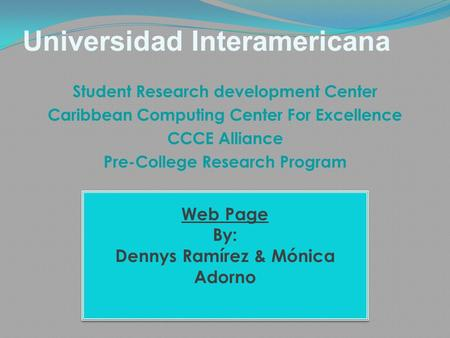 Universidad Interamericana Student Research development Center Caribbean Computing Center For Excellence CCCE Alliance Pre-College Research Program Web.