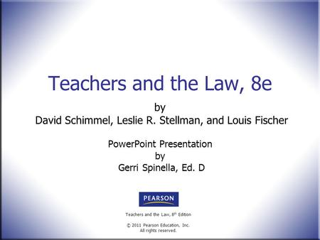 Teachers and the Law, 8 th Edition © 2011 Pearson Education, Inc. All rights reserved. Teachers and the Law, 8e by David Schimmel, Leslie R. Stellman,