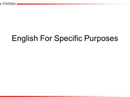 English For Specific Purposes. Types of ESP English as a restricted language: English for waiters, English for air controller, etc. English for Academic.