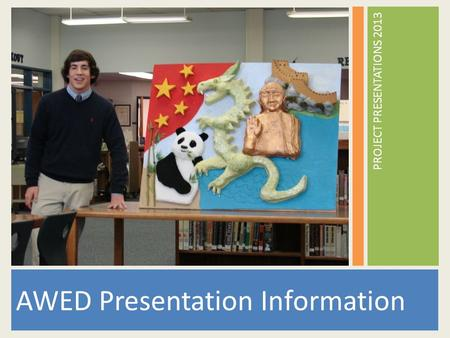 AWED Presentation Information PROJECT PRESENTATIONS 2013.