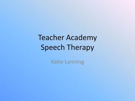 Teacher Academy Speech Therapy Katie Lanning. What is a speech therapist? It is actually a Speech Language Pathologist (SPL) and the technical definition.