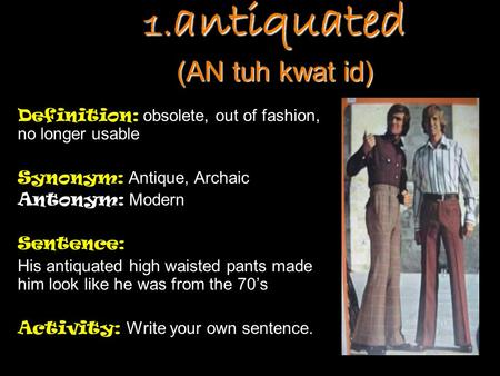 1.antiquated (AN tuh kwat id)