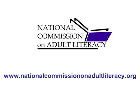 Www.nationalcommissiononadultliteracy.org. Adult Literacy Defined NAAL: Using printed and written information to function in society, to achieve one's.