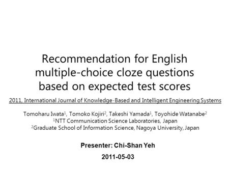 Recommendation for English multiple-choice cloze questions based on expected test scores 2011, International Journal of Knowledge-Based and Intelligent.