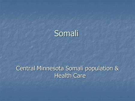 Somali Central Minnesota Somali population & Health Care.