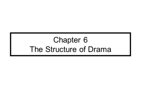 Chapter 6 The Structure of Drama