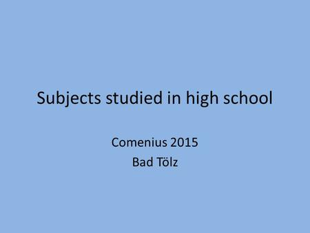Subjects studied in high school Comenius 2015 Bad Tölz.