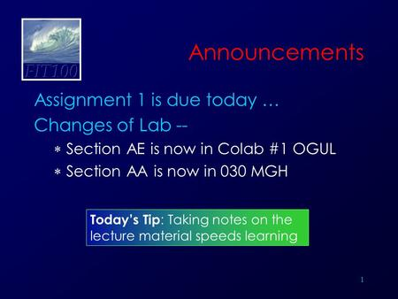 1 Announcements Assignment 1 is due today … Changes of Lab --  Section AE is now in Colab #1 OGUL  Section AA is now in 030 MGH Today's Tip : Taking.