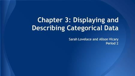 Chapter 3: Displaying and Describing Categorical Data Sarah Lovelace and Alison Vicary Period 2.