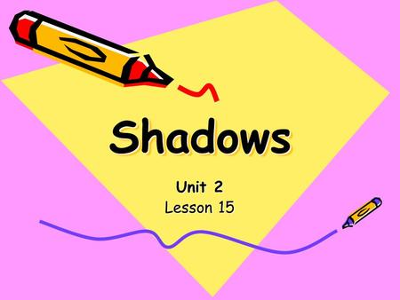 ShadowsShadows Unit 2 Lesson 15. 5 five 9 nine 2 two.