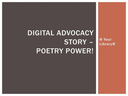 @ Your Library® DIGITAL ADVOCACY STORY – POETRY POWER!
